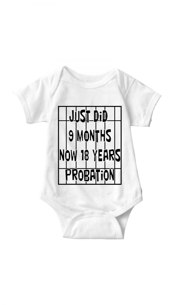 Just_Did_9_Months_Now_18_Years_Probation_White_Infant_Onesie_1600x.progressive